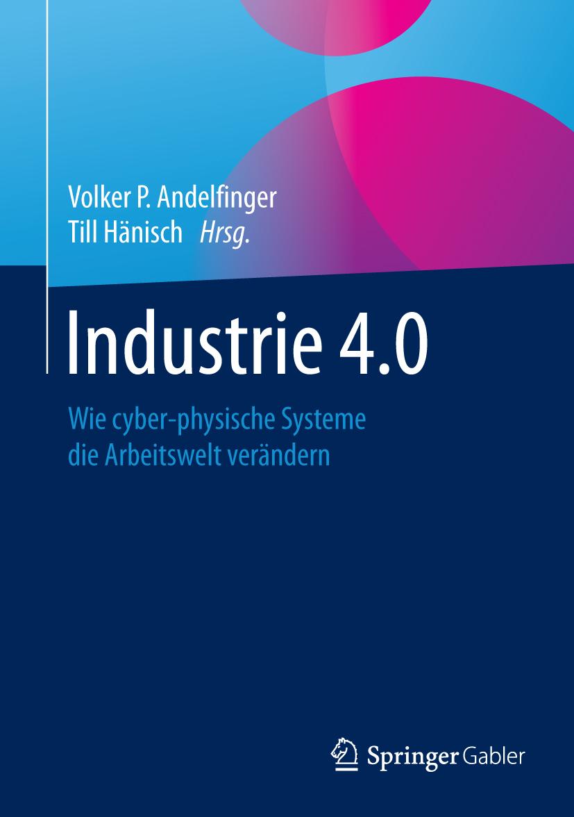 Industrie 4.0 Wie cyber-physische Systeme die Arbeitswelt verändern